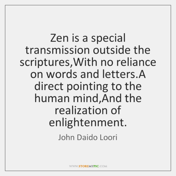 Zen is a special transmission outside the scriptures,With no reliance on ...
