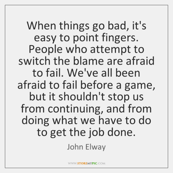 When Things Go Bad Its Easy To Point Fingers People Who Attempt