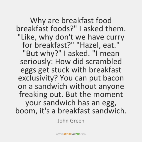 """Why are breakfast food breakfast foods?"""" I asked them. """"Like, why don't ..."""