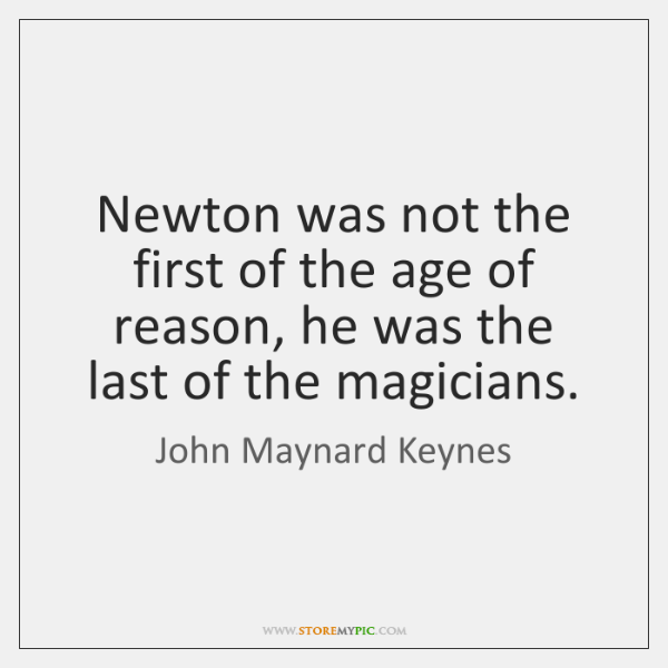 Newton was not the first of the age of reason, he was ...
