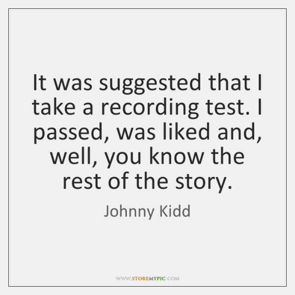 It was suggested that I take a recording test. I passed, was ...