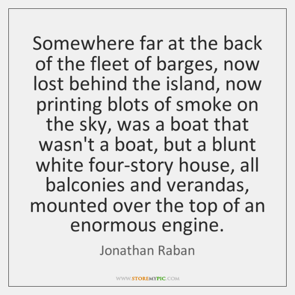 Somewhere far at the back of the fleet of barges, now lost ...