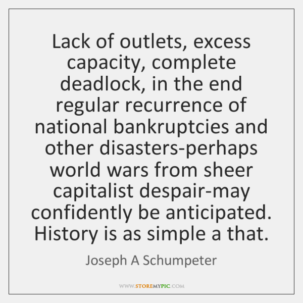 Lack of outlets, excess capacity, complete deadlock, in the end regular recurrence ...