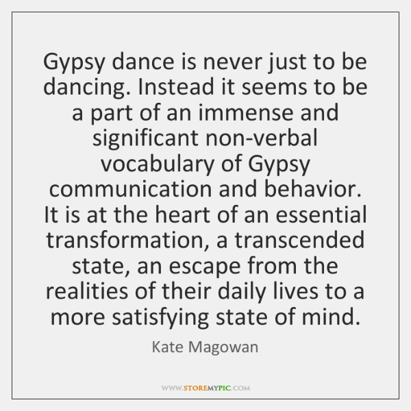 Gypsy dance is never just to be dancing. Instead it seems to ...