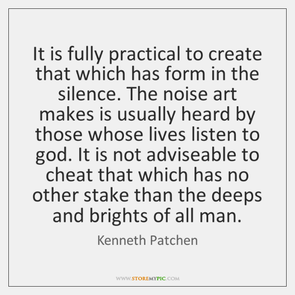 It is fully practical to create that which has form in the ...