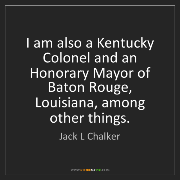 Jack L Chalker: I am also a Kentucky Colonel and an Honorary Mayor of...