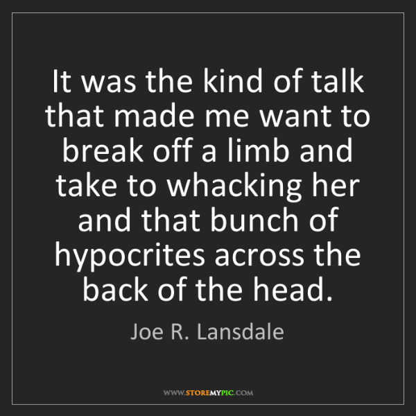 Joe R. Lansdale: It was the kind of talk that made me want to break off...