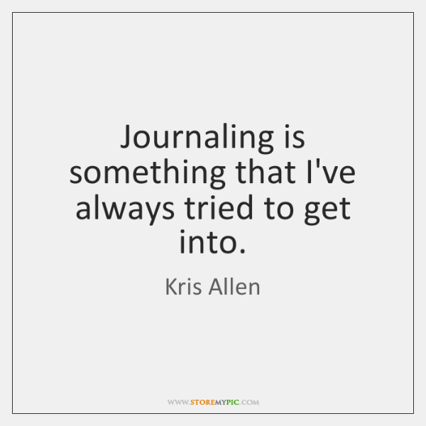 Journaling is something that I've always tried to get into.