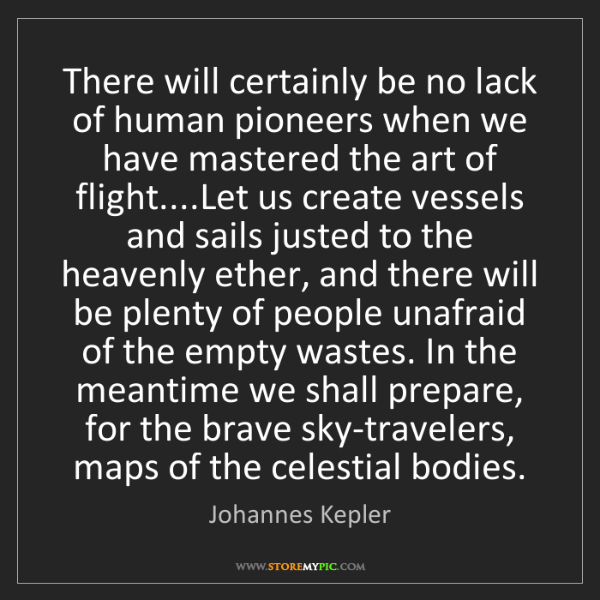 Johannes Kepler: There will certainly be no lack of human pioneers when...