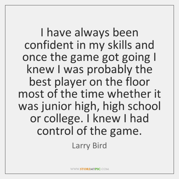 I have always been confident in my skills and once the game ...