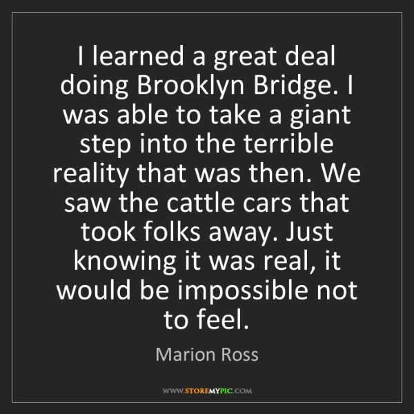 Marion Ross: I learned a great deal doing Brooklyn Bridge. I was able...