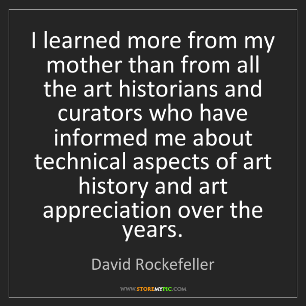 David Rockefeller: I learned more from my mother than from all the art historians...