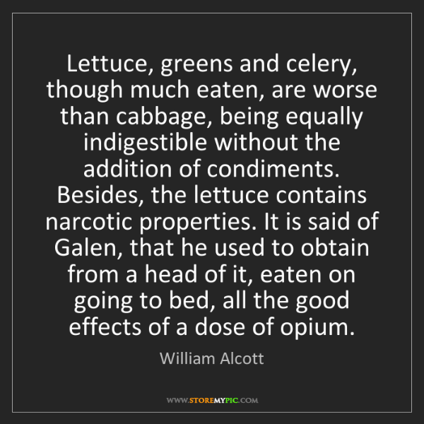 William Alcott: Lettuce, greens and celery, though much eaten, are worse...