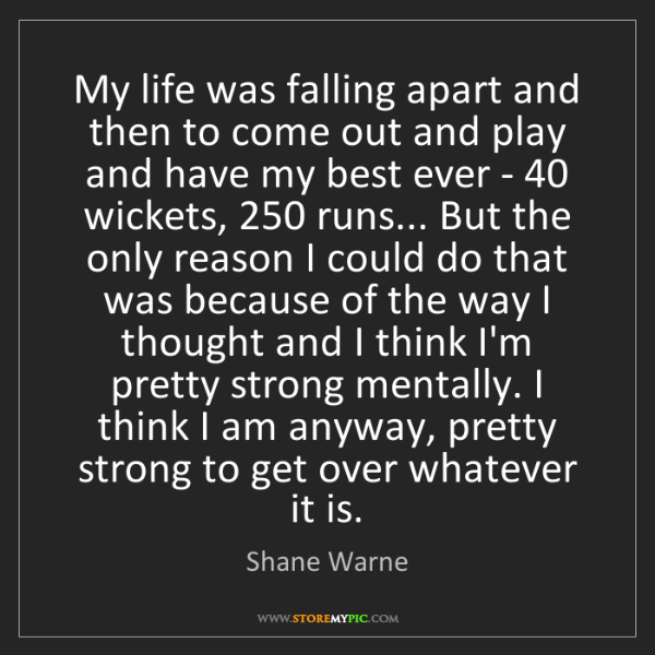 Shane Warne: My life was falling apart and then to come out and play...