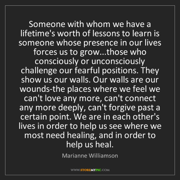 Marianne Williamson: Someone with whom we have a lifetime's worth of lessons...