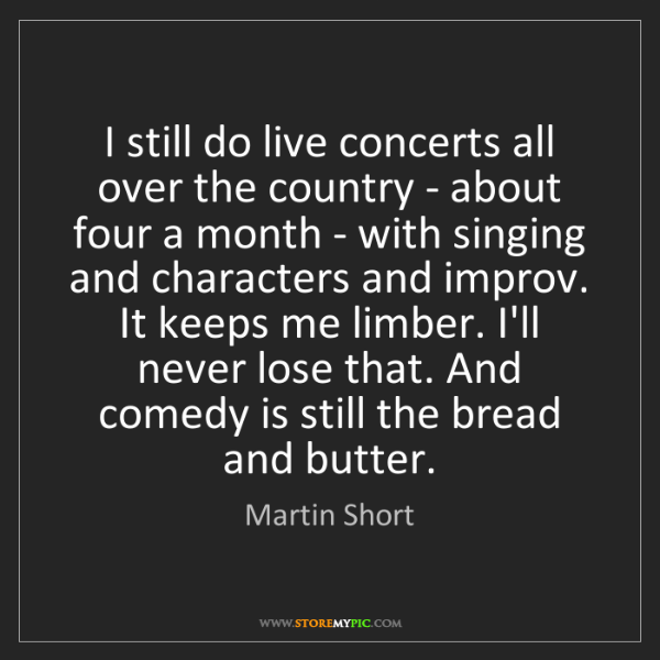 Martin Short: I still do live concerts all over the country - about...