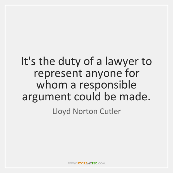It's the duty of a lawyer to represent anyone for whom a ...