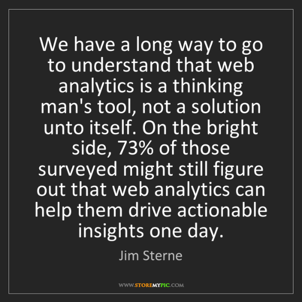Jim Sterne: We have a long way to go to understand that web analytics...
