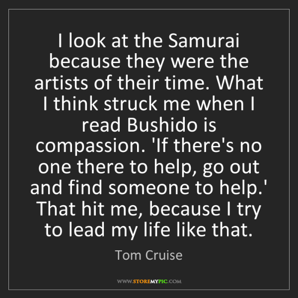 Tom Cruise: I look at the Samurai because they were the artists of...