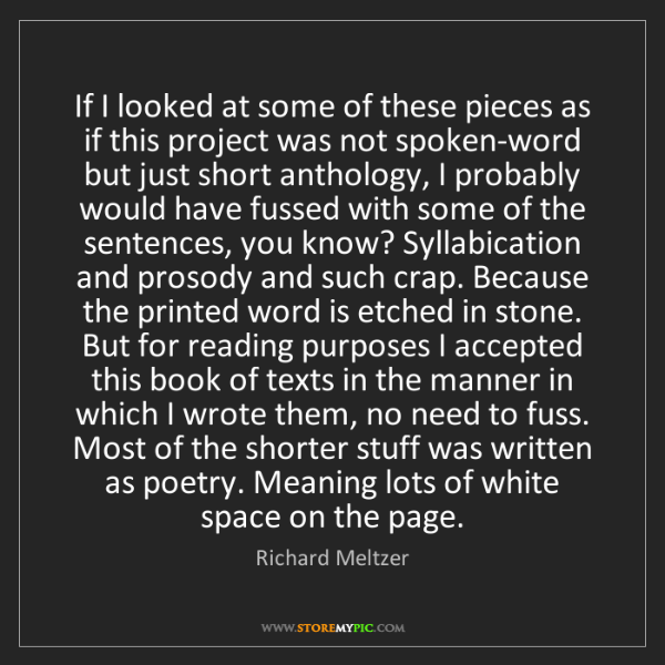 Richard Meltzer: If I looked at some of these pieces as if this project...