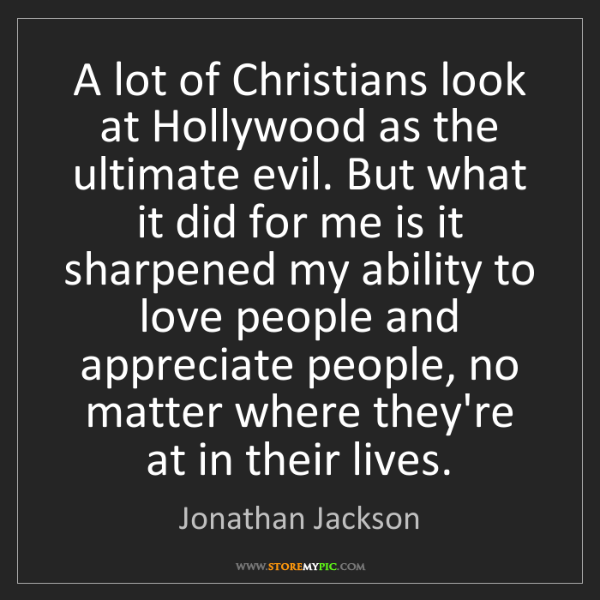 Jonathan Jackson: A lot of Christians look at Hollywood as the ultimate...