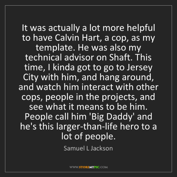 Samuel L Jackson: It was actually a lot more helpful to have Calvin Hart,...