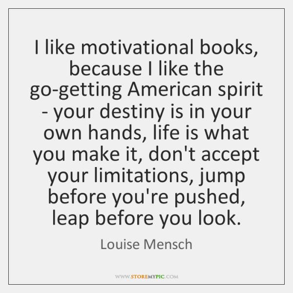 I like motivational books, because I like the go-getting American spirit - ...