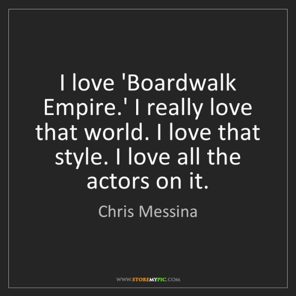 Chris Messina: I love 'Boardwalk Empire.' I really love that world....