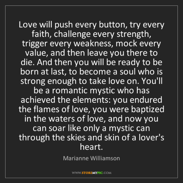 Marianne Williamson: Love will push every button, try every faith, challenge...