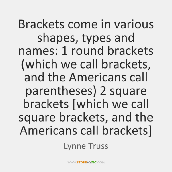 Brackets come in various shapes, types and names: 1 round brackets (which we ...