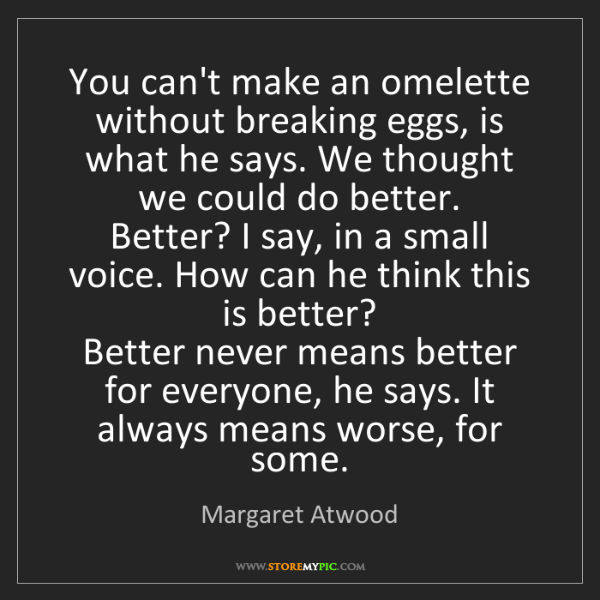 Margaret Atwood: You can't make an omelette without breaking eggs, is...