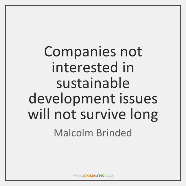 Companies not interested in sustainable development issues will not survive long