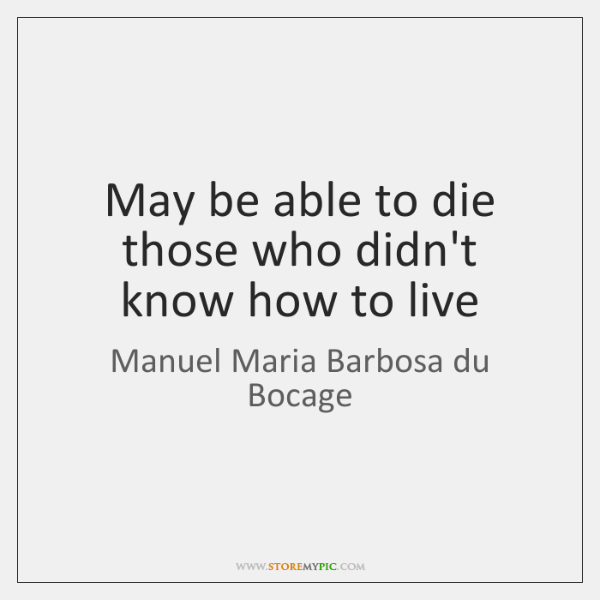 May be able to die those who didn't know how to live