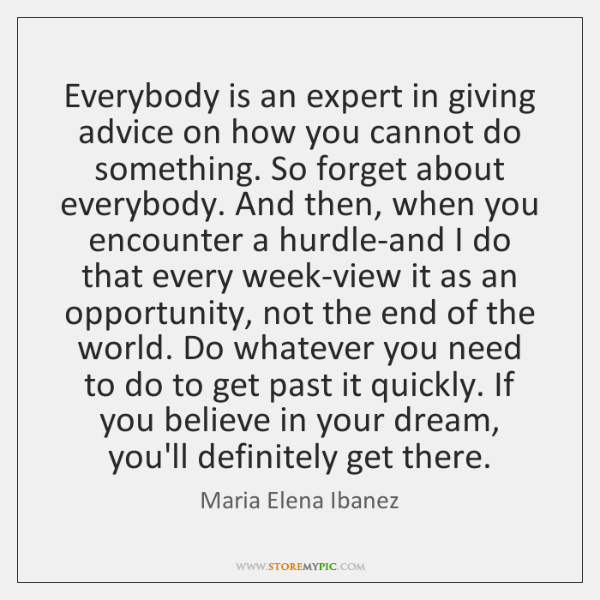 Everybody is an expert in giving advice on how you cannot do ...