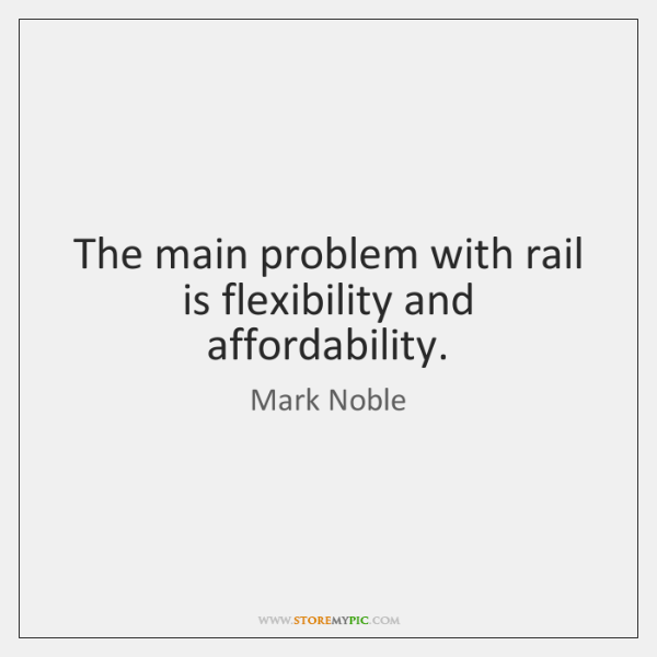 The main problem with rail is flexibility and affordability.
