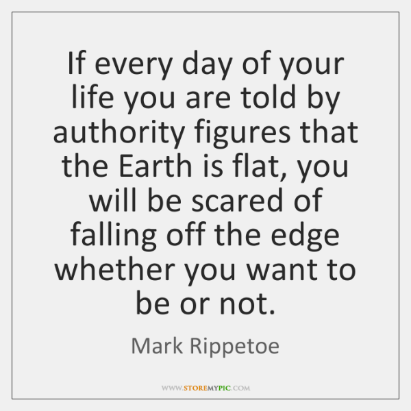 If every day of your life you are told by authority figures ...