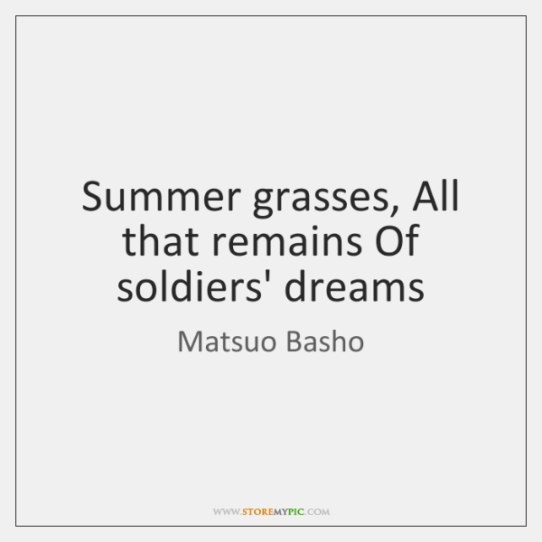 Summer grasses, All that remains Of soldiers' dreams