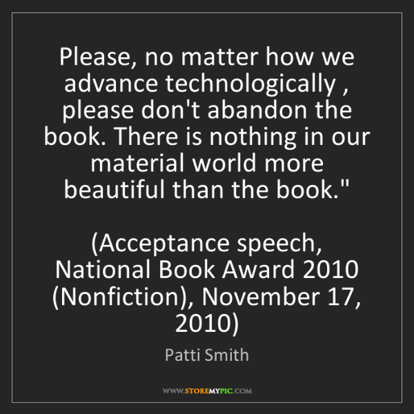 Patti Smith: Please, no matter how we advance technologically , please...