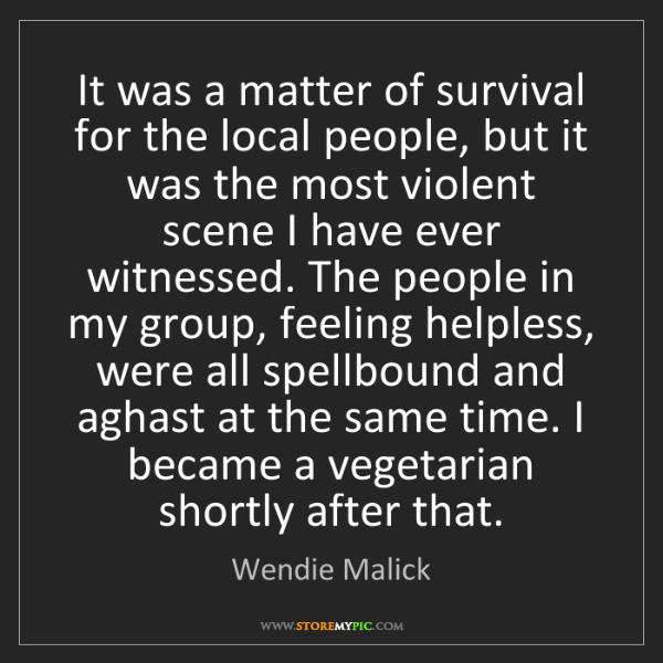 Wendie Malick: It was a matter of survival for the local people, but...