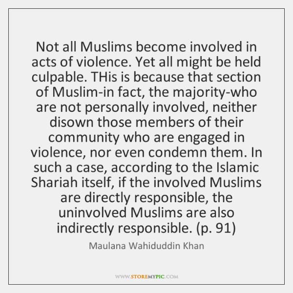 Not all Muslims become involved in acts of violence. Yet all might ...