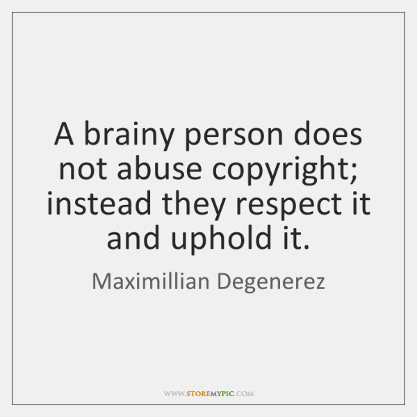 A brainy person does not abuse copyright; instead they respect it and ...