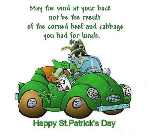 May the wind at your back not be the result of the corned beef and cabbage you had for lunch happy s
