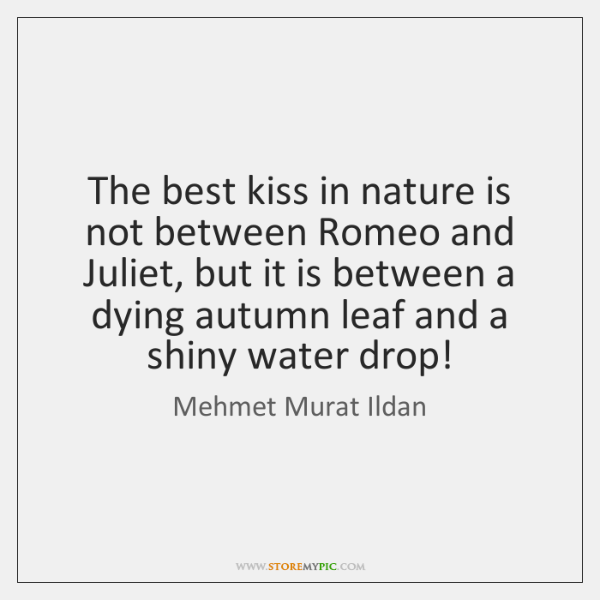 The best kiss in nature is not between Romeo and Juliet, but ...