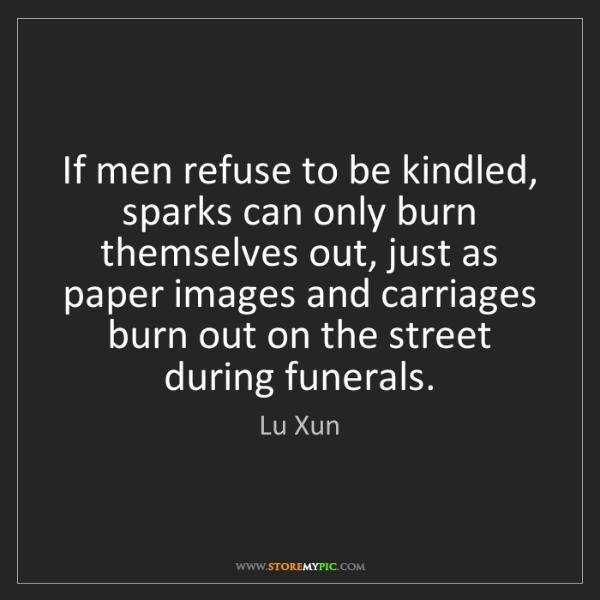 Lu Xun: If men refuse to be kindled, sparks can only burn themselves...