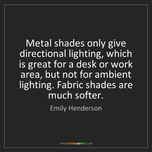 Emily Henderson: Metal shades only give directional lighting, which is...