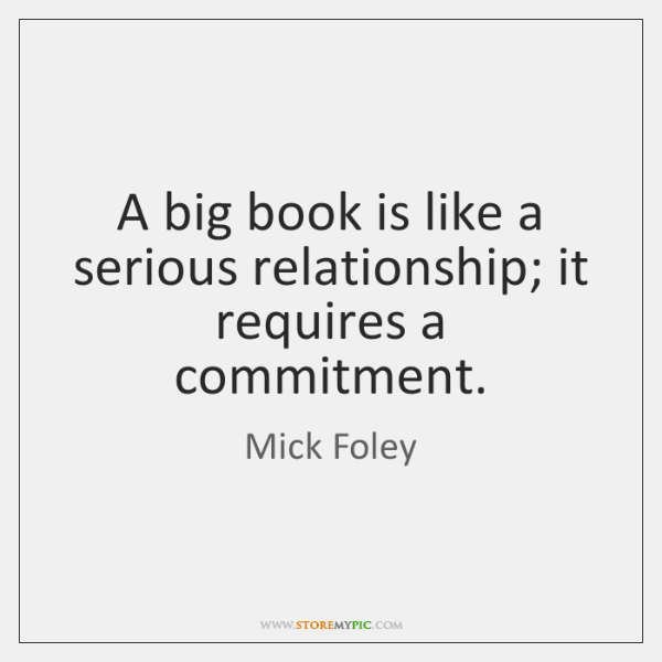 A big book is like a serious relationship; it requires a commitment.