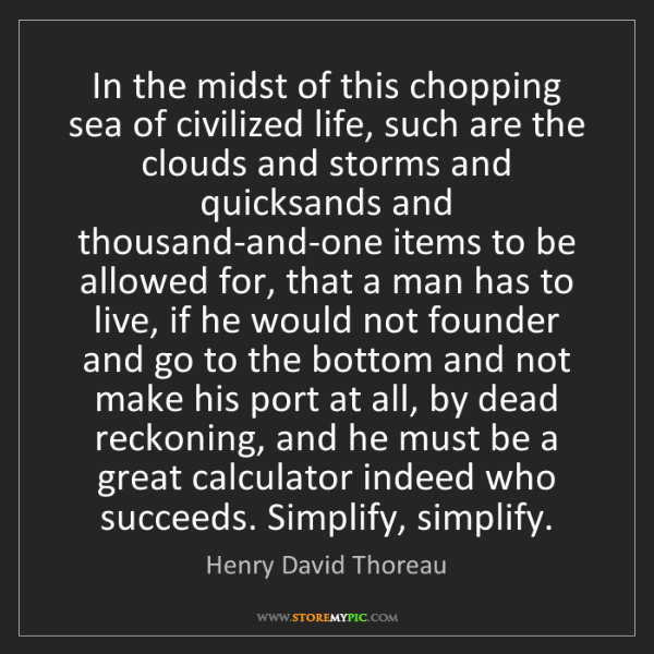 Henry David Thoreau: In the midst of this chopping sea of civilized life,...