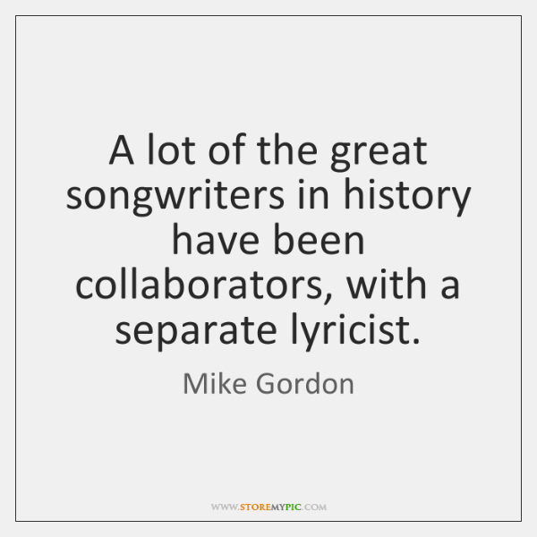 A lot of the great songwriters in history have been collaborators, with ...