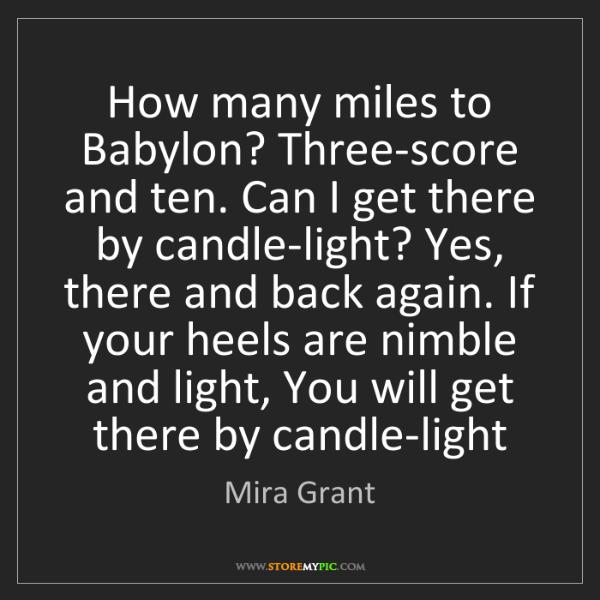 Mira Grant: How many miles to Babylon? Three-score and ten. Can I...
