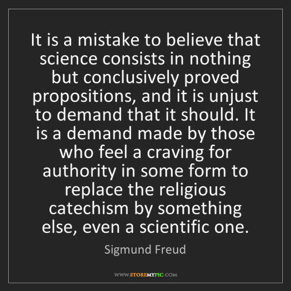 Sigmund Freud: It is a mistake to believe that science consists in nothing...